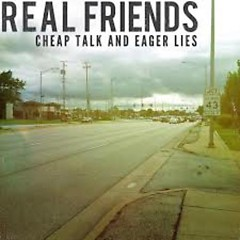 Cheap Talk And Eager Lies - Real Friends