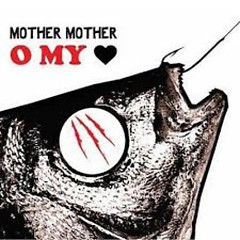 O My Heart - Mother Mother