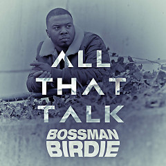 All That Talk (Single) - Bossman Birdie