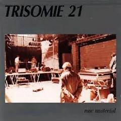 Raw Material - Trisomie 21