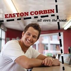 All Over The Road - Easton Corbin