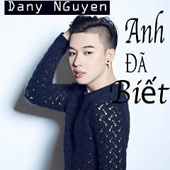 Anh Đã Biết (Single) - Dany Nguyễn