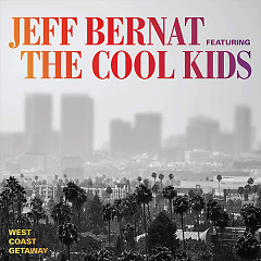 West Coast Getaway (Single) - Jeff Bernat, The Cool Kids