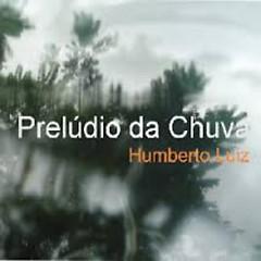 Prelúdio Da Chuva - Humberto Luiz