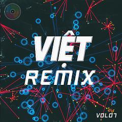Album Việt Remix 7 (Tuyển Tập Những Ca Khúc Nhạc Dance Việt Nam Hay Nhất)  - Various Artists