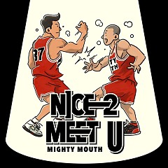 Nice 2 Meet U - Mighty Mouth