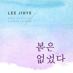 No Spring (Single) - Lee Ji Hye
