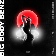 Big Body Benz (Single) - Ye Ali, Eric Bellinger