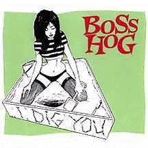 I Dig You (Single) - Boss Hog
