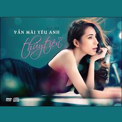 Album Vẫn Mãi Yêu Anh - Thủy Tiên
