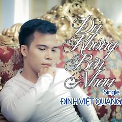 Dù Không Bên Nhau - Đinh Việt Quang
