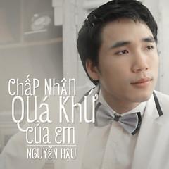 Chấp Nhận Quá Khứ Của Em - Nguyễn Hậu