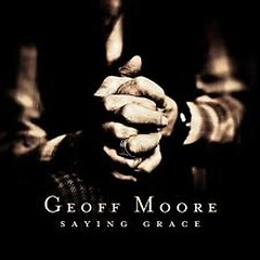 Saying Grace - Geoff Moore