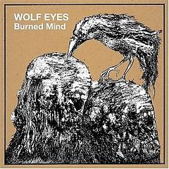 Burned Mind - Wolf Eyes