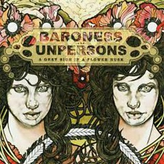A Grey Sigh In A Flower Husk (Baroness & Unpersons Split)