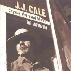 Anyway The Wind Blows - The Anthology (CD3) - J J Cale
