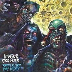 Smells Like The Dead - The Lurking Corpses