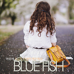 Harue Jogeumssik Ibyeolhageman Haejwo (하루에 조금씩 이별하게만 해줘) - Blue Fish