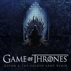 Game of Thrones (KSHMR & The Golden Army Remix) - KSHMR