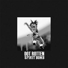Spirit Bomb (Single) - Dot Rotten