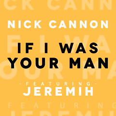 If I Was Your Man (Single) - Nick Cannon,Jeremih