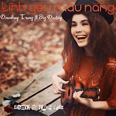 Tình Yêu Màu Nắng (Remix) - Đoàn Thúy Trang,BigDaddy
