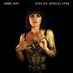 Kiss My Apocalypse - Abbe May