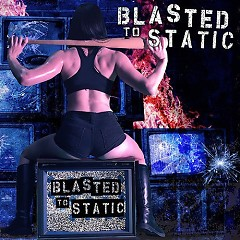 Blasted To Static