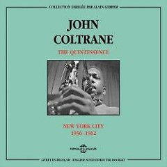 The Quintessence: New York City 1956-1962 (CD1) - John Coltrane
