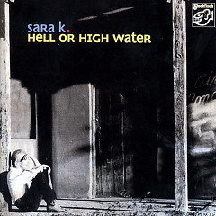 Hell Or High Water - Sara K