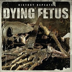 History Repeats...  - Dying Fetus