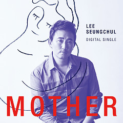 Mother - Lee Seung Chul