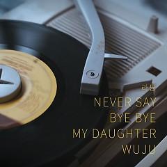 Never Say Bye Bye My Daughter Wuzu (EP)
