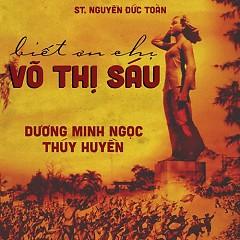 Biết Ơn Chị Võ Thị Sáu (Single) - Dương Minh Ngọc, Thúy Huyền