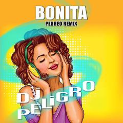 Bonita (Perreo Remix) (Single) - DJ Peligro