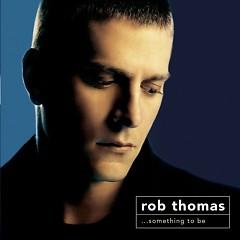 Something To Be - Rob Thomas