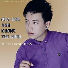 Quá Khứ Anh Không Thể Quên - Dương Minh Tuấn