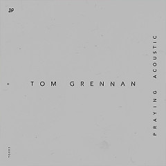 Praying (Acoustic) (Single) - Tom Grennan