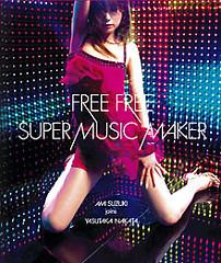 Ami Suzuki join Yasutaka Nakata - FREE FREE · SUPER MUSIC MAKER - Ami Suzuki
