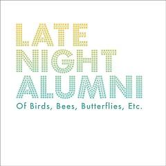 Of Birds, Bees, Butterflies, Etc. - Late Night Alumni