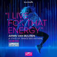 I Live For That Energy (Asot 800 Theme) (Remixes) (EP) - Armin van Buuren