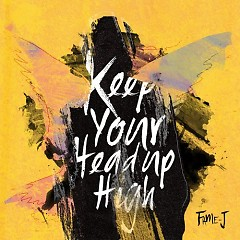 Keep Your Head Up High -                                  Fame-J