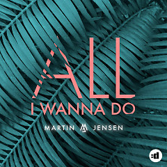All I Wanna Do (Single) - Martin Jensen