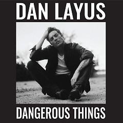 Dangerous Things - Dan Layus