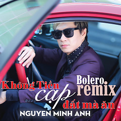 Không Tiền Cạp Đất Mà Ăn (Remix) - Nguyễn Minh Anh