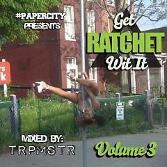 Get Rachet Wit It 3 (CD1) - TRPMSTR