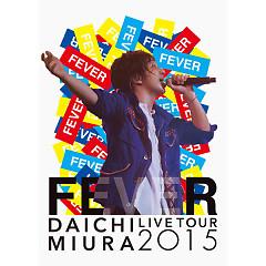 DAICHI MIURA LIVE TOUR 2015 'FEVER' - Daichi Miura