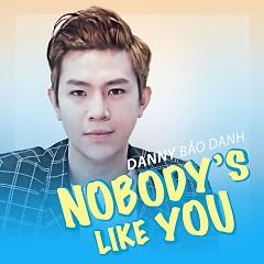 Nobody's Like You - Danny Bảo Danh