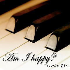 Am I Happy  - Mr Dal Bong E