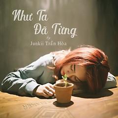 Như Ta Đã Từng (Single) - Junkii Trần Hoà